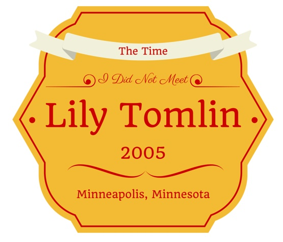 I Did Not Meet Lily Tomlin