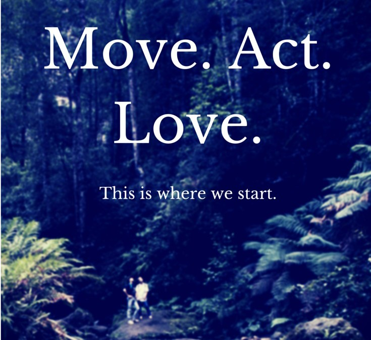 Move. Act. Love.
